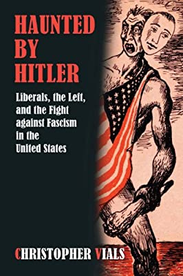 Haunted by Hitler: Liberals, the Left, and the Fight Against Fascism in the United States.pdf