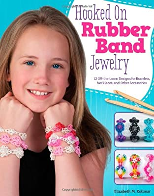 Hooked on Rubber Band Jewelry: 12 Off-The-Loom Designs for Bracelets, Necklaces, and Other Accessories.pdf