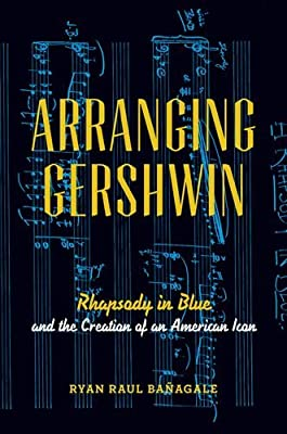 Arranging Gershwin: Rhapsody in Blue and the Creation of an American Icon.pdf