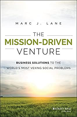 The Mission-Driven Venture: Business Solutions to the World's Most Vexing Social Problems.pdf