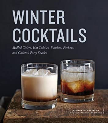 Winter Cocktails: Mulled Ciders, Hot Toddies, Punches, Pitchers, and Cocktail Party Snacks.pdf