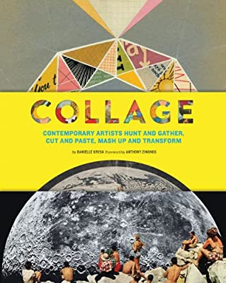 Collage: Contemporary Artists Hunt and Gather, Cut and Paste, Mash Up and Transform.pdf