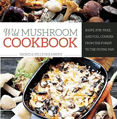 Wild Mushroom Cookbook: Soups, Stir-Fries, and Full Courses from the Forest to the Frying Pan.pdf
