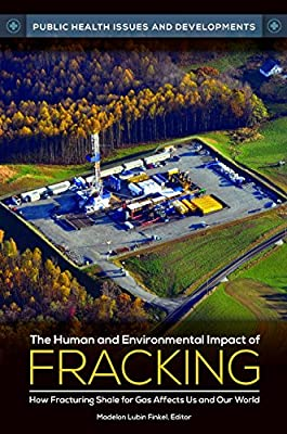The Human and Environmental Impact of Fracking: How Fracturing Shale for Gas Affects Us and Our World.pdf