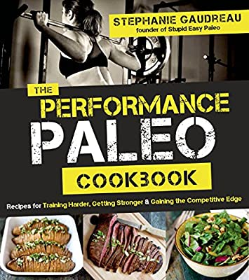 The Performance Paleo Cookbook: Recipes for Training Harder, Getting Stronger and Gaining the Competitive Edge....pdf