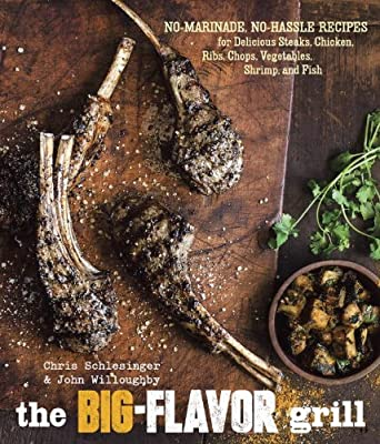 The Big-Flavor Grill: No-Marinade, No-Hassle Recipes for Delicious Steaks, Chicken, Ribs, Chops, Vegetables, Shrimp, and Fish.pdf