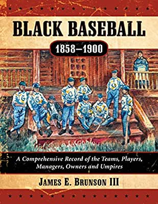 Black Baseball, 1858-1900: A Comprehensive Record of the Teams, Players, Managers, Owners and Umpires.pdf