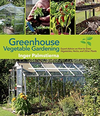 Greenhouse Vegetable Gardening: Expert Advice on How to Grow Vegetables, Herbs, and Other Plants.pdf