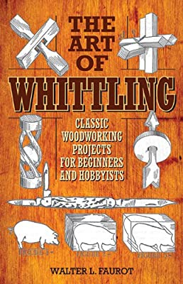 The Art of Whittling: Classic Woodworking Projects for Beginners and Hobbyists.pdf