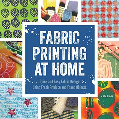 Fabric Printing at Home: Quick and Easy Fabric Design Using Fresh Produce and Found Objects - Includes Print Blocks....pdf