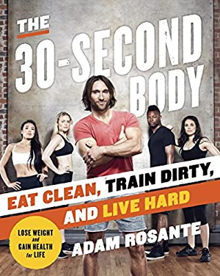 The 30-Second Body: Eat Clean. Train Dirty. Live Hard..pdf