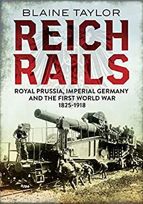 Reich Rails: Royal Prussia, Imperial Germany and the First World War 1825-1918.pdf