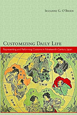 Customizing Daily Life: Representing and Reforming Customs in Nineteenth-Century Japan.pdf