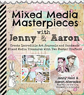 Mixed Media Masterpieces with Jenny & Aaron: Create Incredible Art Journals and Handmade Mixed Media Treasures with Two Master Crafters.pdf