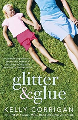 Glitter and Glue: A Compelling Memoir About One Woman's Discovery of the True Meaning of Motherhood.pdf