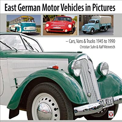 East German Motor Vehicles in Pictures: Cars, Vans and Trucks 1945 to 1990.pdf