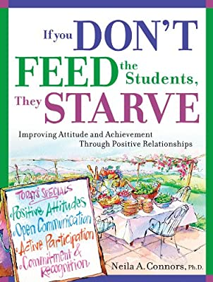 If You Don't Feed the Students, They Starve: Improving Attitude and Achievement through Positive Relationships....pdf
