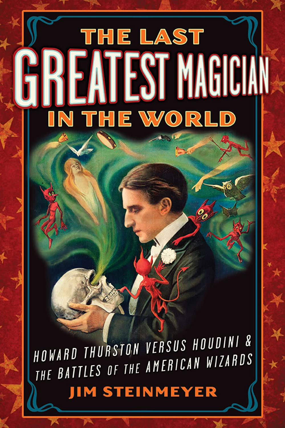 inthelast_the last greatest magician in the world: howard thurston versus
