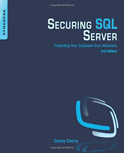 Securing SQL Server: Protecting Your Database from Attackers, 3rd Edition