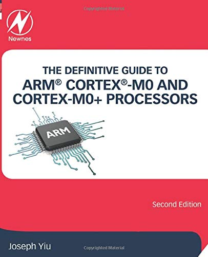 The Definitive Guide to ARM® Cortex®-M0 and Cortex-M0+ Processors, 2nd Edition