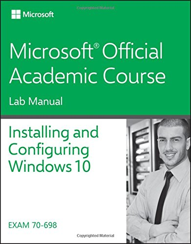 Installing and Configuring Windows 10: EXAM 70-698
