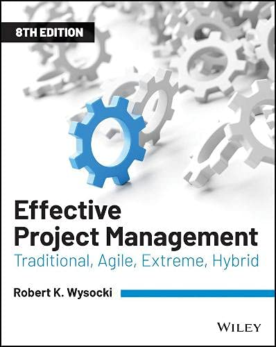 Effective Project Management Traditional, Agile, Extreme, Hybrid, 8th Edition