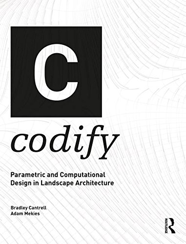 Codify  Parametric and Computational Design in Landscape Architecture