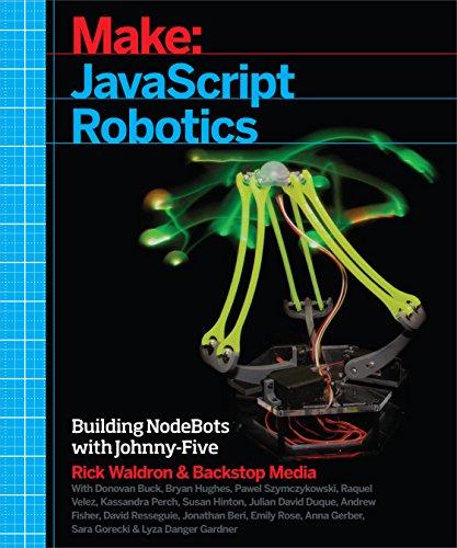 JavaScript Robotics Building NodeBots with Johnny-Five, Raspberry Pi, Arduino, and BeagleBone