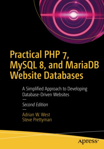 Practical PHP 7, MySQL 8, and MariaDB Website Databases: A Simplified Approach to Developing Database-Driven Websites, 2nd Edition