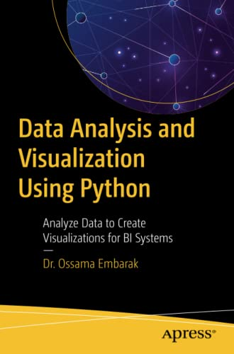 Data Analysis and Visualization Using Python: Analyze Data to Create Visualizations for BI Systems