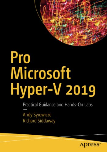 Pro Microsoft Hyper-V 2019 Practical Guidance and Hands-On Labs