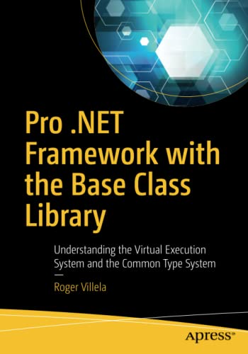Pro .NET Framework with the Base Class Library: Understanding the Virtual Execution System and the Common Type System