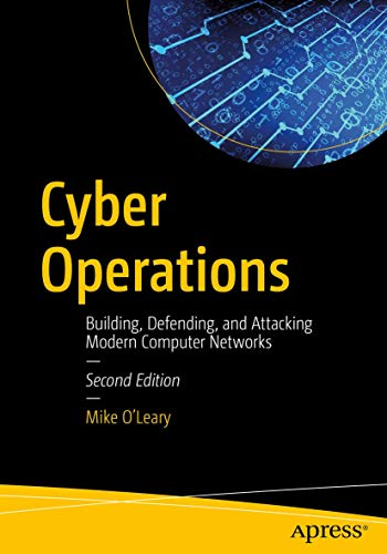 Cyber Operations: Building, Defending, and Attacking Modern Computer Networks, 2nd Edition