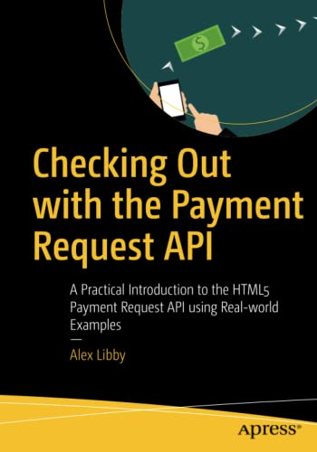 Checking Out with the Payment Request API: A Practical Introduction to the HTML5 Payment Request API using Real-world Examples