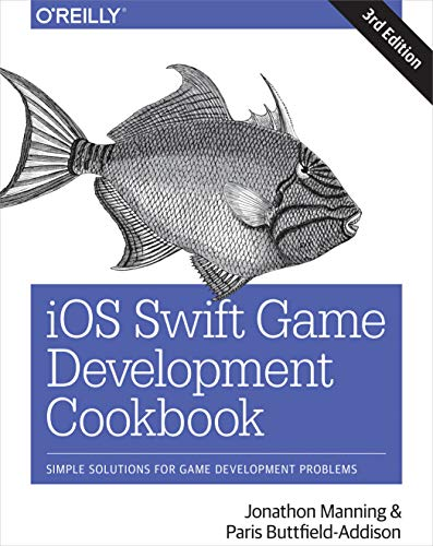 iOS Swift Game Development Cookbook: Simple Solutions for Game Development Problems, 3rd Edition