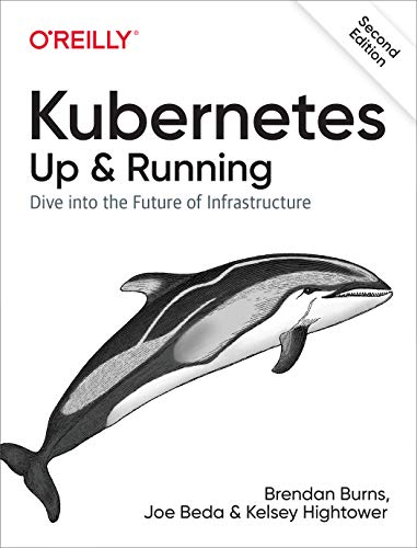 Kubernetes: Up and Running: Dive into the Future of Infrastructure, 2nd Edition