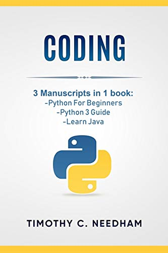 Coding: 3 Manuscripts in 1 book : – Python For Beginners – Python 3 Guide – Learn Java
