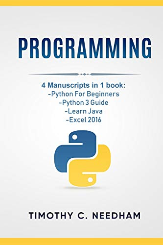 Programming: 4 Manuscripts in 1 book: Python For Beginners, Python 3 Guide, Learn Java, Excel 2016