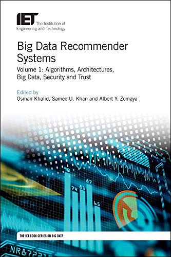 Big Data Recommender Systems – Volume 1: Algorithms, Architectures, Big Data, Security and Trust