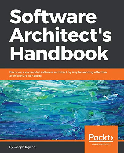 Software Architect's Handbook: Become a successful software architect by implementing effective architecture concepts