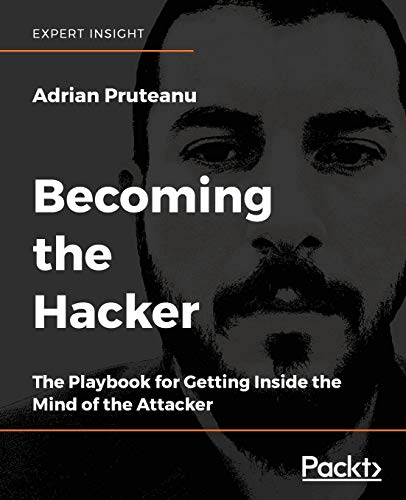 Becoming the Hacker: The Playbook for Getting Inside the Mind of the Attacker