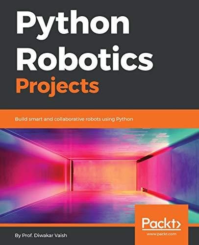 Python Robotics Projects: Build smart and collaborative robots using Python