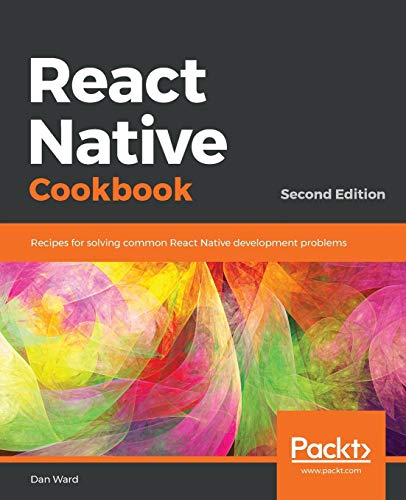 React Native Cookbook: Step-by-step recipes for solving common React Native development problems, 2nd Edition