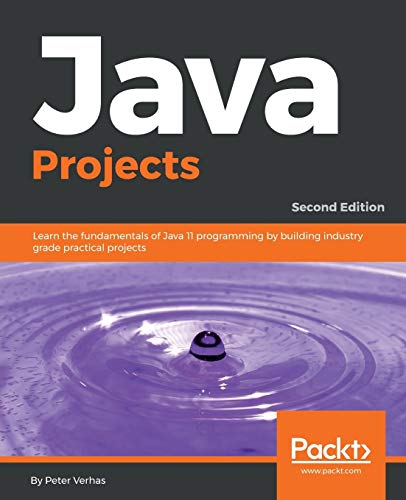 Java Projects - Fundamentals of Java 18.9 - Second Edition: Practical projects to get you up and running with Java 18.9
