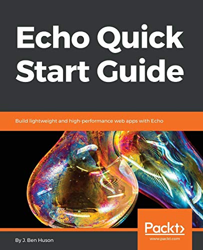 Echo Quick Start Guide: Build lightweight and high-performance web apps with Echo