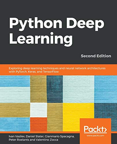 Python Deep Learning: Exploring deep learning techniques, neural network architectures and GANs with PyTorch, Keras and TensorFlow, 2nd Edition