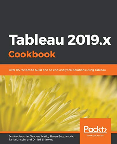 Tableau 2019.x Cookbook: Over 115 recipes to build end-to-end analytical solutions using Tableau