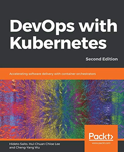 DevOps with Kubernetes: Accelerating software delivery with container orchestrators, 2nd Edition