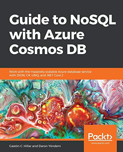 Guide to NoSQL with Azure Cosmos DB: Work with the massively scalable Azure database service with JSON, C#, LINQ, and .NET Core 2