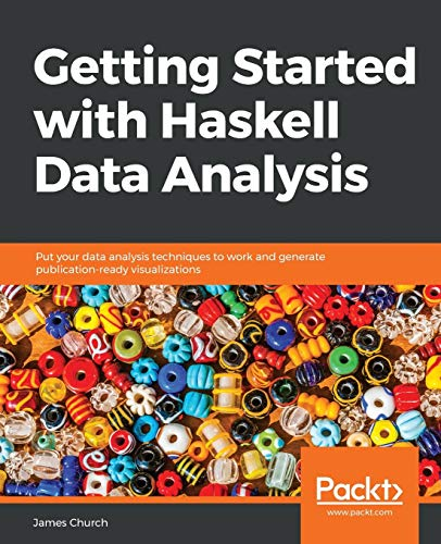 Getting Started with Haskell Data Analysis: Put your data analysis techniques to work and generate publication-ready visualizations